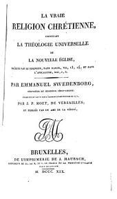 La vraie religion chrétienne: contenant la théologie universelle de la nouvelle Eglise, Volume1
