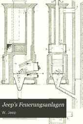 Jeep's Feuerungsanlagen: Ein Hilfsbuch für Studierende und Baugewerkschüler, Architekten und Baugewerksmeister, Fabrikbesitzer und Gewerbetreibende, Bauunternchmer und Hausbesitzer, sowie für Hausmeister und Verwaltungsbeamte. In 2. Auflage völlig umgearbeitet von E. Wustandt ... Mit 1145 Abbildungen