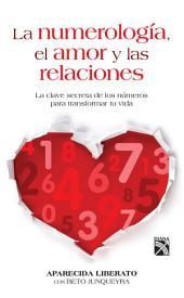 La numerología, el amor y las relaciones: La clave secreta de los números para transformar tu vida