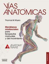 Vías anatómicas. Meridianos miofasciales para terapeutas manuales y del movimiento: Edición 3