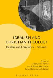 Idealism and Christian Theology: Idealism and Christianity, Volume 1