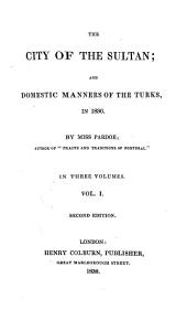 The City of the Sultan and Domestic Manners of the Turks, in 1836. By Miss Pardoe ... In Three Volumes: Volume 1