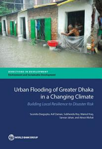 Urban Flooding of Greater Dhaka in a Changing Climate