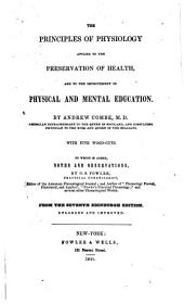 The principles of physiology applied to the preservation of health, and to the improvement of physical and mental education / by Andrew Combe ; to which is added, notes and observations by O. S. Fowler