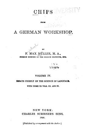 Chips from a German Workshop  Essays chiefly on the science of language  With index to vols  III and IV PDF