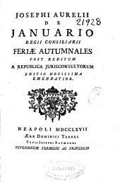 Josephi Aurelii de Januario ... Feriae autumnales post reditum a republica jurisconsultorum