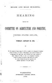 Roads and Road Building: Hearing Before the Committee on Agriculture and Forestry, United States Senate, Tuesday, January 26, 1904, on the Bill Introduced by Senator Latimer (S. 3477) ... and the Brownlow Bill, So Called, Introduced by Senator Gallinger (S. 2539) ...