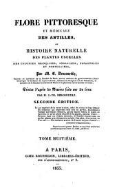 Flore pittoresque et médicale des Antilles, ou, Histoire naturelle des plantes usuelles des colonies françaises, anglaises, espagnoles et portugaises: Volume8