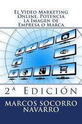 El Video Marketing Online. Potencia la Imagen de Empresa o Marca: 2º Edición