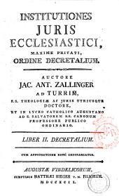 Institutiones juris ecclesiastici, maxime privati, ordine decretalium. Auctore Jac. Ant. Zallinger ad Turrim, ..: 2
