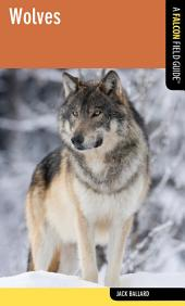 Wolves: A Falcon Field Guide