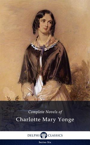 Delphi Complete Novels of Charlotte Mary Yonge  Illustrated