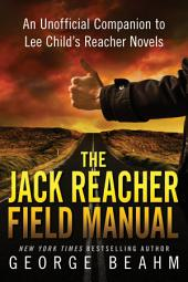 The Jack Reacher Field Manual: An Unofficial Companion to Lee Child s Reacher Novels