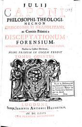 Julij Caponi ... Disceptationum forensium ecclesiasticarum, civilium et moralium pluribus in casibus decisarum tomus quintus
