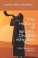The History of Israel s Divided Kingdom