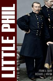 """""""Little Phil"""" and His Troopers: The Life of General Philip H. Sheridan (Expanded, Annotated)"""