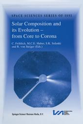 Solar Composition and its Evolution — from Core to Corona: Proceedings of an ISSI Workshop 26–30 January 1998, Bern, Switzerland