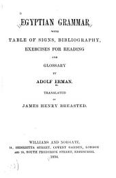 Egyptian Grammar, with Table of Signs, Bibliography, Exercises for Reading and Glossary: By Adolf Erman. Translated by James Henry Breasted