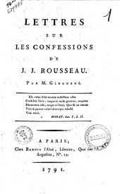 Lettres sur les confessions de J. J. Rousseau. Par m. Ginguené