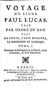 Voyage du sieur Paul Lucas, fait par ordre du Roy dans la Grèce, l'Asie Mineure, la Macédoine et l'Afrique...
