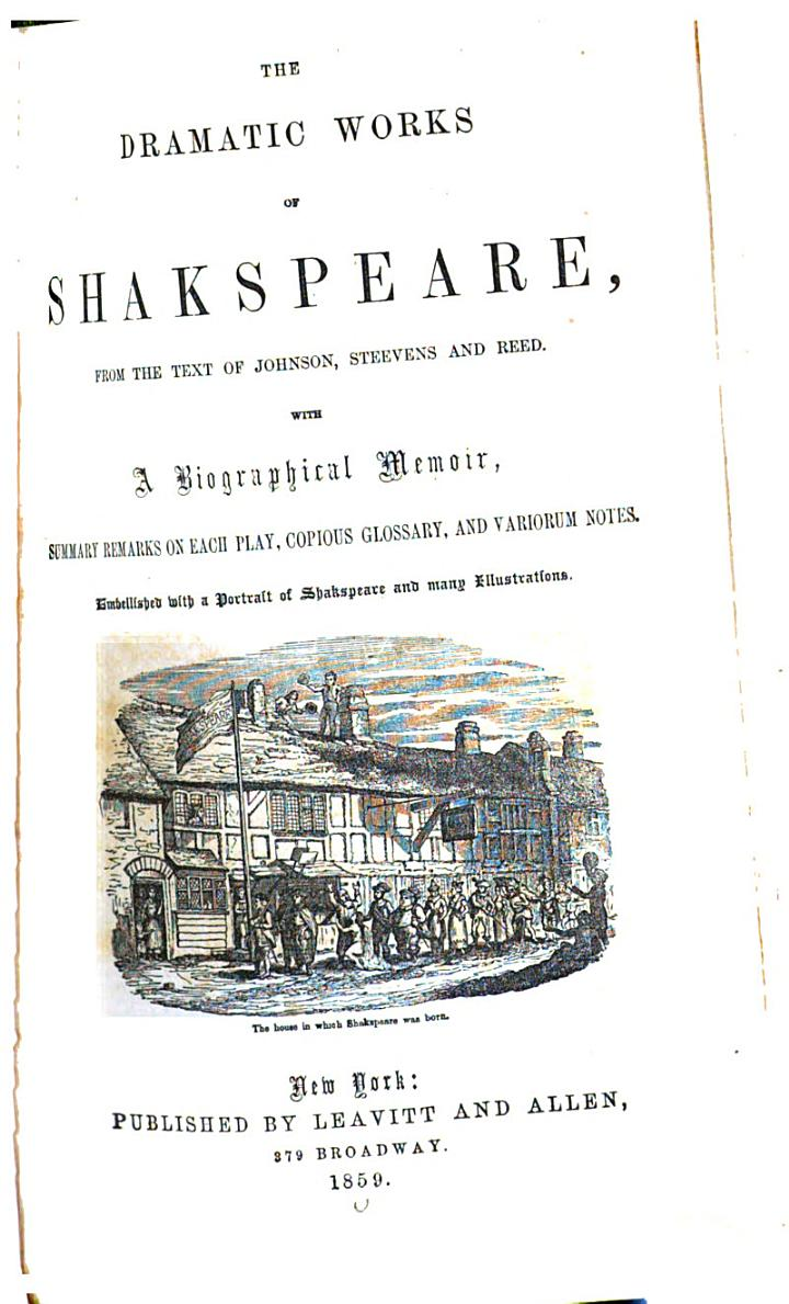THE DRAMATIC WORKS OF SHAKSPEARE, FROM THE TEXT OF JOHNSON, STEEVENS AND REED; WITH A BIOGRAPHICAL MEMOIR, SUMMARY REMARKS ON EACH PLAY, COPIOUS GLOSSARY, AND VARIORUM NOTES.
