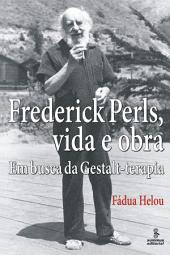 FREDERICK PERLS, VIDA E OBRA: Em busca da Gestalt-terapia