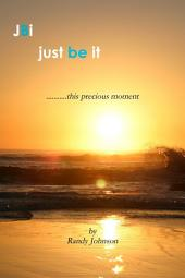 JBI: Just Be It: This Precious Moment