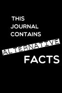 This Journal Contains Alternative Facts Blank Notebook 6