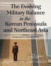 The Evolving Military Balance in the Korean Peninsula and Northeast Asia: Strategy, Resources, and Modernization