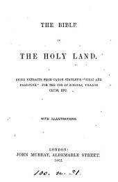 The Bible in the Holy Land, extr. from 'Sinai and Palestine' for the use of schools &c