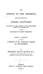 The Epistle to the Hebrews: Being the Substance of Three Lectures Delivered in the Chapel of the Honourable Society of Lincoln's Inn, on the Foundation of Bishop Warburton