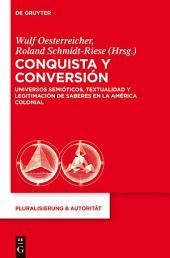 Conquista y Conversión: Universos semióticos, textualidad y legitimación de saberes en la América colonial