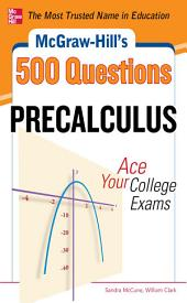McGraw-Hill's 500 College Precalculus Questions: Ace Your College Exams: 3 Reading Tests + 3 Writing Tests + 3 Mathematics Tests