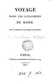 Voyage dans les catacombes de Rome, par un membre de l'Académie de Cortone [A.F. Artaud de Montor].