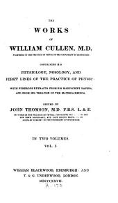 The works of William Cullen: containing his physiology, nosology, and first lines of the practice of physic; with numerous extracts from his manuscript papers, and from his treatise of the materia medica, Volume 1