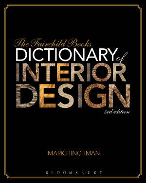 The Fairchild Books Dictionary of Interior Design