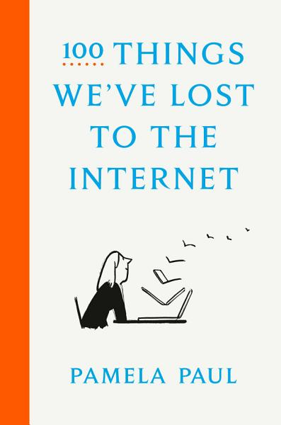 Download 100 Things We ve Lost to the Internet Book