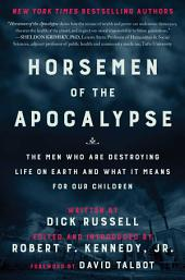Horsemen of the Apocalypse: The Men Who Are Destroying Life on Earth—And What It Means for Our Children