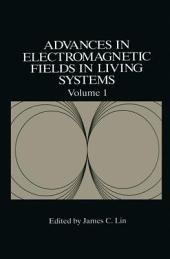 Advances in Electromagnetic Fields in Living Systems: Volume 1