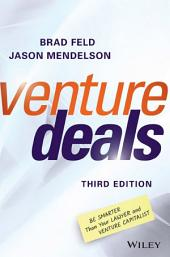 Venture Deals: Be Smarter Than Your Lawyer and Venture Capitalist, Edition 3