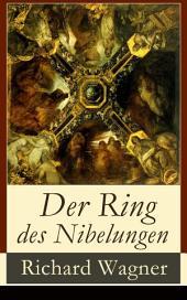 Der Ring des Nibelungen (Vollständige Ausgabe): Opernzyklus: Das Rheingold + Die Walküre + Siegfried + Götterdämmerung