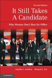 It Still Takes A Candidate: Why Women Don't Run for Office
