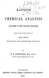 A handbook of chemical analysis (adapted to the unitary notation): Based on the 4th ed. of Dr. H. Will's Anleitung zur chemischen analyse