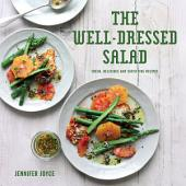 The Well-Dressed Salad: Fresh, delicious and satisfying recipes