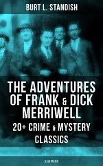 THE ADVENTURES OF FRANK & DICK MERRIWELL: 20+ Crime & Mystery Classics (Illustrated)