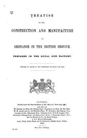 Treatise on the Construction and Manufacture of Ordnance in the British Service Prepared in the Royal Gun Factory