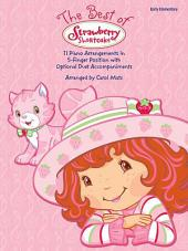 The Best of Strawberry Shortcake: 11 Piano Arrangements in 5-Finger Position with Optional Duet Accompaniments