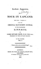 Lachesis lapponica: or, A tour in Lapland, now first published from the original manuscript journal of ... Linnaeus, Volume 1