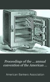 Proceedings of the ... Annual Convention of the American Bankers' Association: Volume 10; Volume 1884