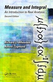 Measure and Integral: An Introduction to Real Analysis, Second Edition, Edition 2